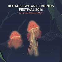 BECAUSE WE ARE FRIENDS FESTIVAL 2016 – IMPREZA ODWOŁANA