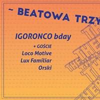 BEATOWA TRZYDZIESTKA: Igoronco (bday) + Loco Motive x Lux Familiar x Orski