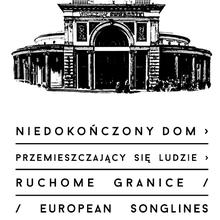 Niedokończony dom, przemieszczający się ludzie, ruchome granice/european songlines