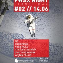 PLANET WAX NIGHT  #002   SIN / JESKE / AUDIOROTAX / CHLOST / WOJTKOWIAK / MUNDZIK