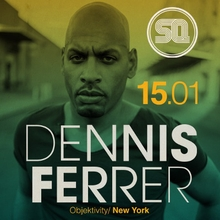 10th SQ Birthday pres DENNIS FERRER (Objektivity / NYC)