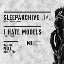 Sleeparchive LIVE + I Hate Models