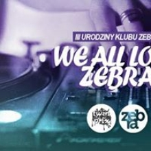 WE ALL LOVE ZEBRA III URODZINY ! Zagrają : TWIN PRIX_GARLIC MAN_CINO_KOCIO / VJ Electro visuals !!