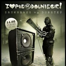 I LOVE PIE#DOLNIĘCIE! – DNB vs DUBSTEP –