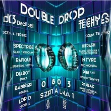 Double drop by Decibel & TECHNO TECHYES