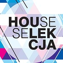 HOUSE SELEKCJA