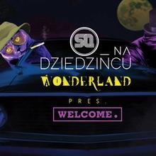 SQ na Dziedzińcu: Wonderland pres. Welcome.