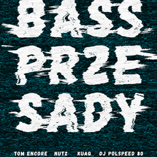 Bass Przesady w/ Tom Encore