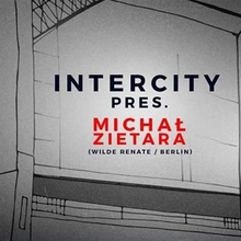 Intercity pres. Michal Zietara (Wilde Renate / Berlin) by Stay True