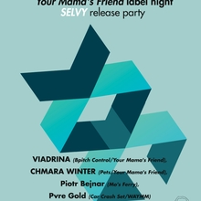 Your Mama's Friend label night pres. SELVY – release party