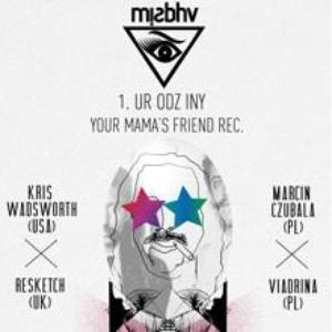 1. Urodziny Your Mama's Friend rec. presents Wadsworth / Czubala / Viadrina / Resketch