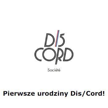 Pierwsze Urodziny Dis/Cord!