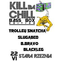 KILL da CHILL – Bass Box Edition – IMPREZA ODWOŁANA!