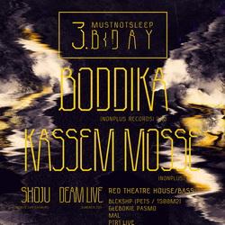 MUSTNOTSLEEP 3. B-DAY: BODDIKA, KASSEM MOSSE