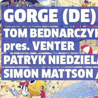 Gorge (DE) / Patryk Niedziela / Tom Bednarczyk pres. Venter / Simon Matson / Truant