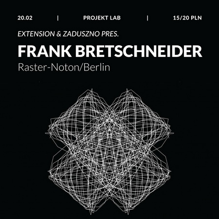 Extension & Zaduszno pres. FRANK BRETSCHNEIDER (Raster-Noton/Berlin)