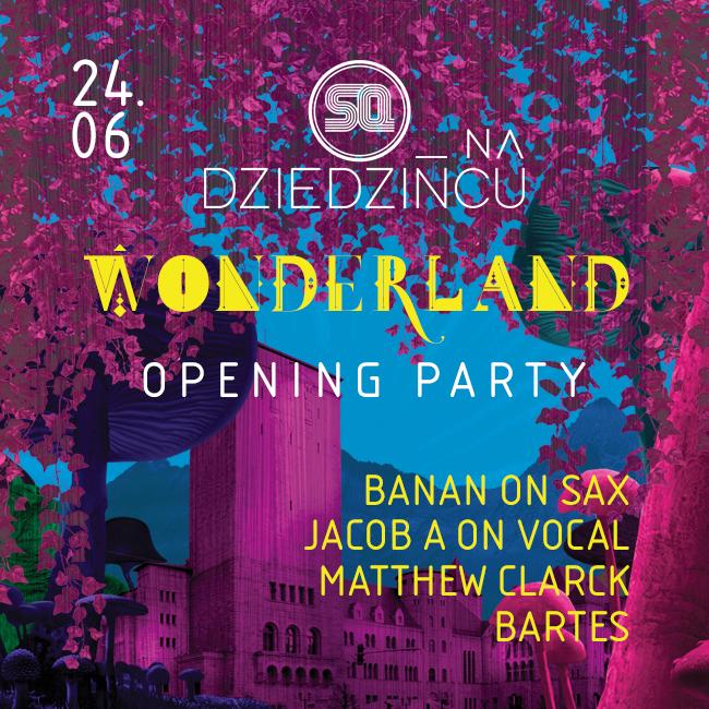 SQ na Dziedzińcu pres. Wonderland! – OPENING PARTY!