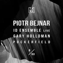 Piotr Bejnar / Id Ensemble live / 8 XII / lista fb free do 00:00