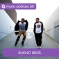 Muno.pl Podcast 60 - Bueno Bros