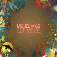 Miguel Migs – Let Me Be (incl. Karol XVII & MB Valence remixes)
