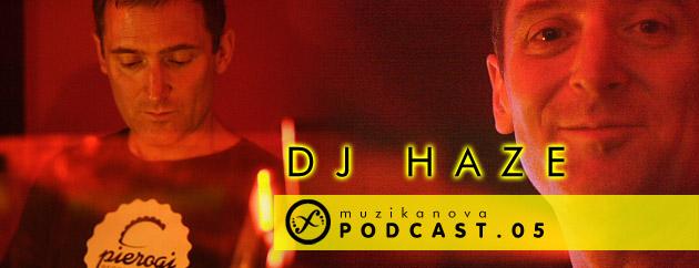 Muzikanova Podcast 05 – Dj Haze