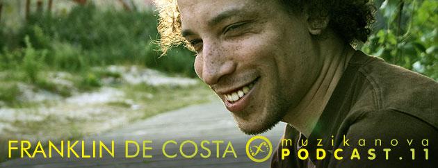 Muzikanova Podcast 11 – Franklin De Costa