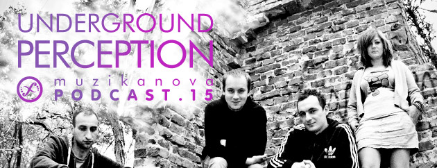 Muzikanova Podcast 15 – Underground Perception