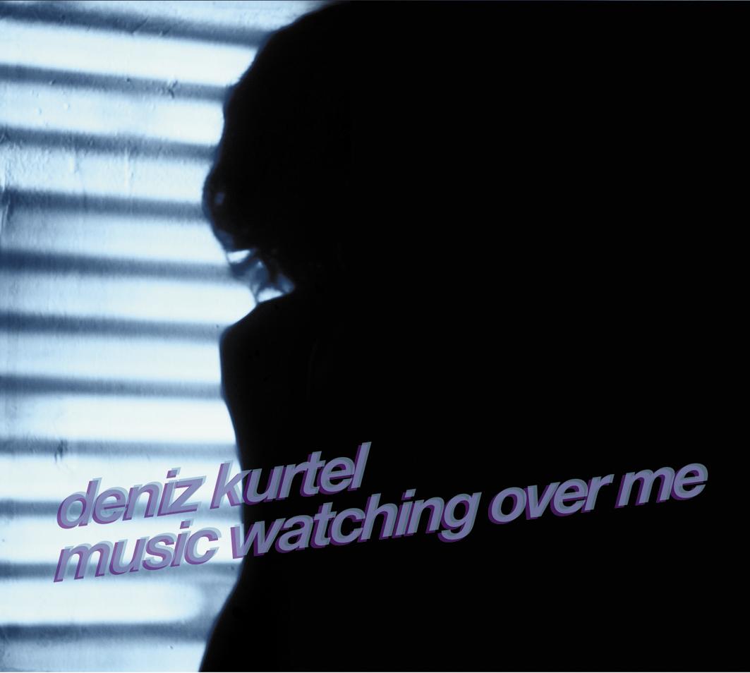 Deniz Kurtel – Music Watching Over Me