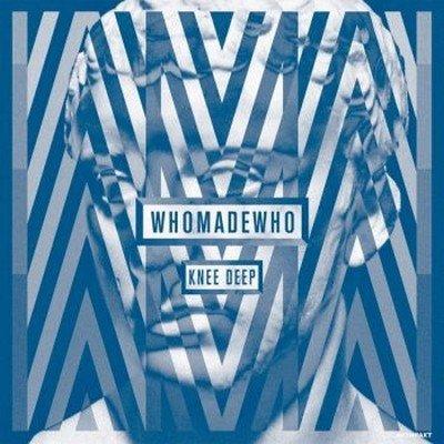 WhoMadeWho – Knee Deep