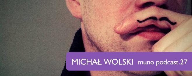 Muno.pl Podcast 27 – Michał Wolski