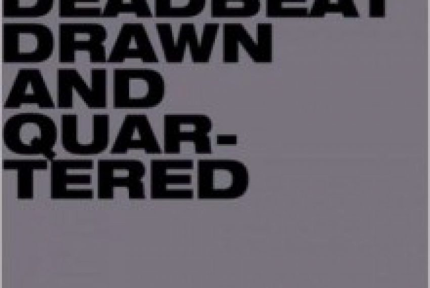 Deadbeat – Drawn and Quartered