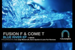 Fusion F & Come T – Blue River EP