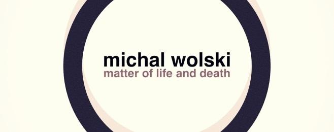 Michał Wolski o życiu i śmierci
