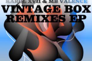 Karol XVII & MB Valence – Vintage Box Remixes EP