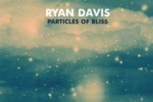 Ryan Davis – Particles Of Bliss