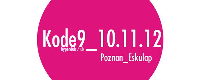 Kode9 w poznańskim Eskulapie – BILETY!