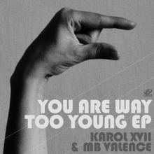Karol XVII & MB Valence – You Are Way Too Young EP