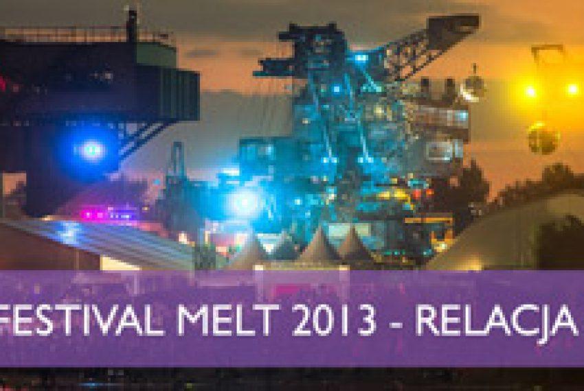 Melt! Festival 2013 – Relacja Muno.pl