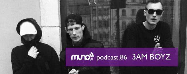 Muno.pl Podcast 86 – 3AM BOYZ