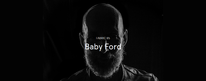 Baby Ford stoi za 'Fabriclive 85′