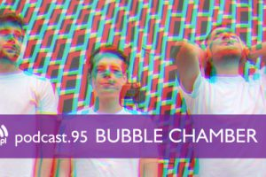 Muno.pl Podcast 95 – Bubble Chamber