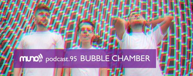 Muno.pl Podcast 95 – Bubble Chamber