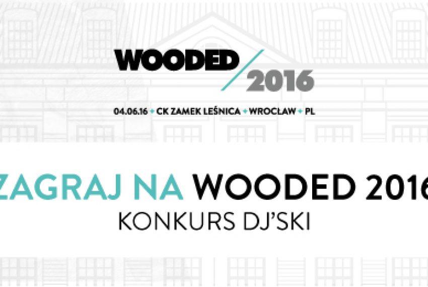 Chcesz zagrać na Wooded 2016? Masz jeszcze szansę! – DJ KONKURS