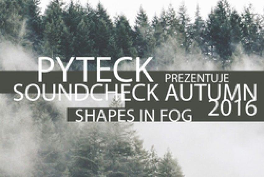 Pyteck prezentuje Soundcheck Autumn 2016 (Shapes In Fog).mp3