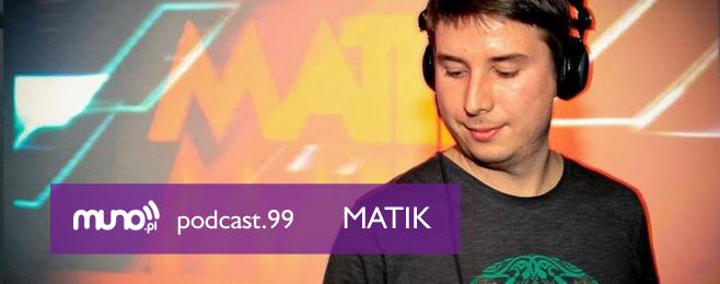 Muno.pl Podcast 99 – Matik