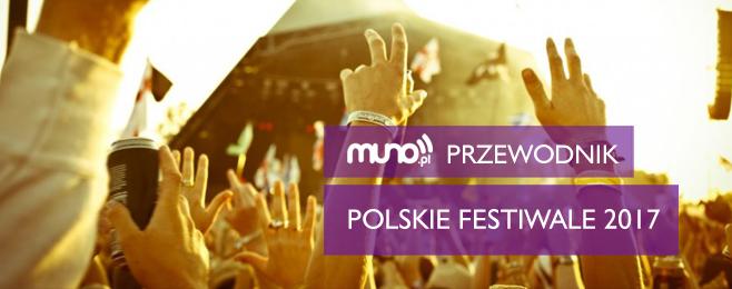Festiwale Polska 2017 – Przewodnik Muno.pl