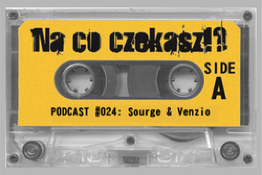 Na co czekasz?! Podcast 024 – Sourge & Venzio