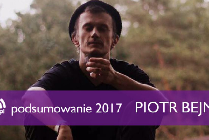 Podsumowanie 2017: Piotr Bejnar
