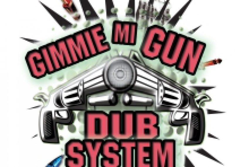 Gimmie Mi Gun Dub System