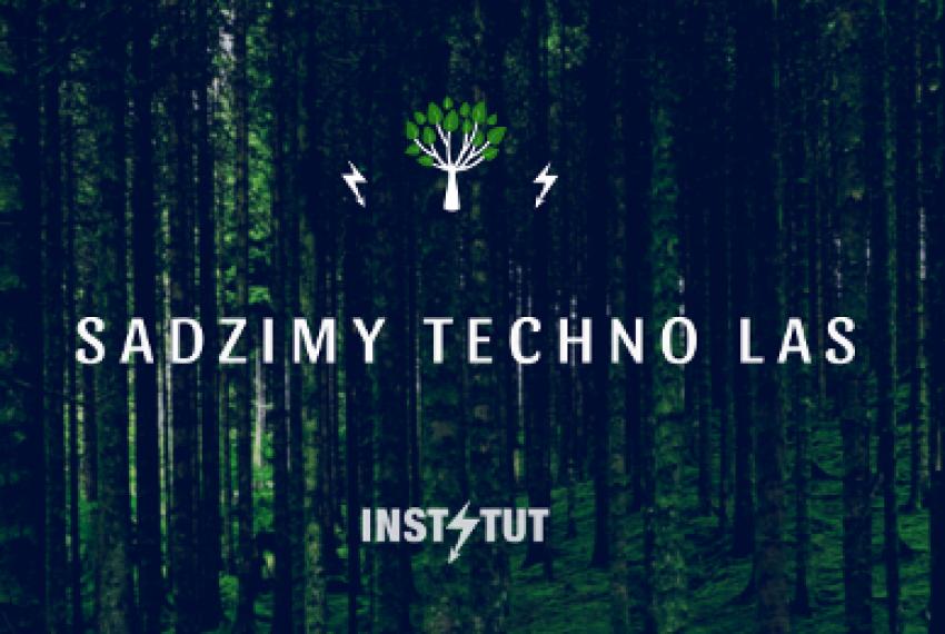 Instytut sadzi pierwszy Techno Las!